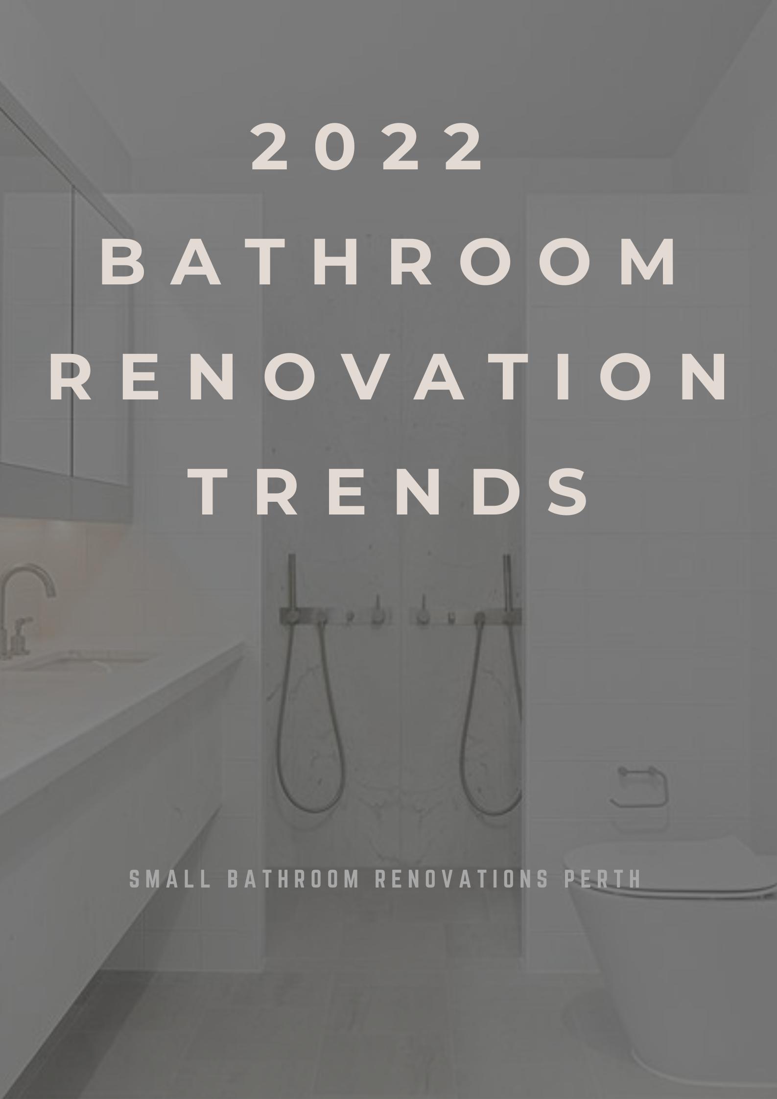 2022 Bathroom Renovation Trends